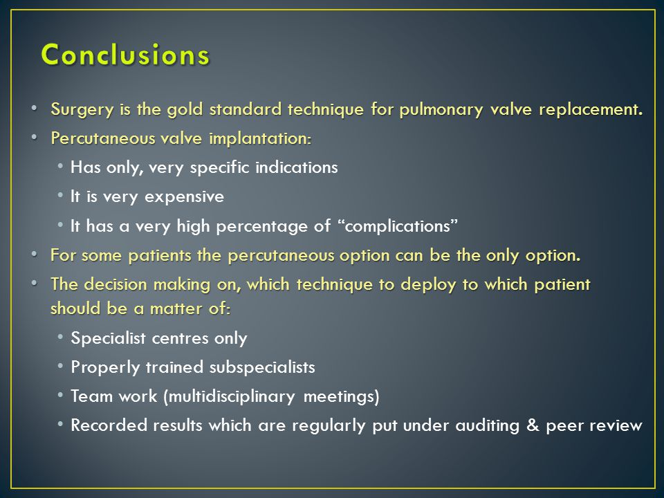 Surgery is the gold standard technique for pulmonary valve replacement.