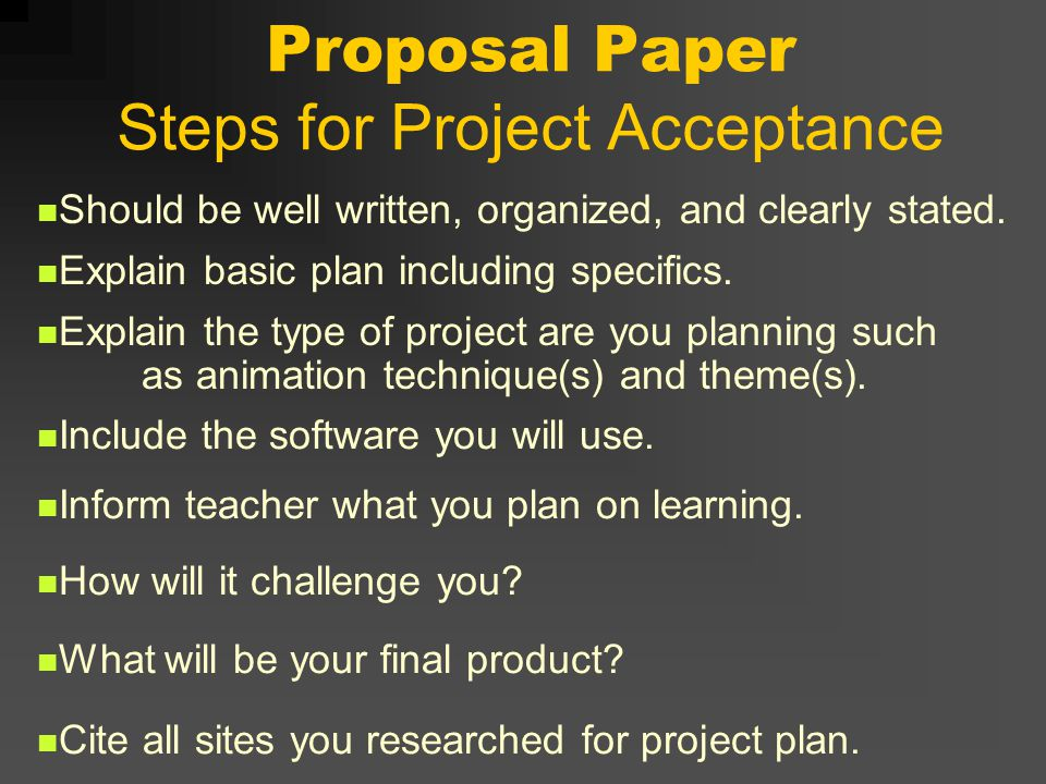 Proposal Paper Steps for Project Acceptance Should be well written, organized, and clearly stated.