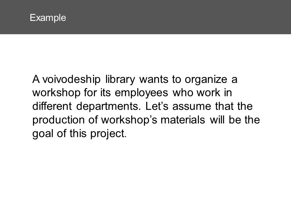 Example A voivodeship library wants to organize a workshop for its employees who work in different departments. Lets assume that the production of wor