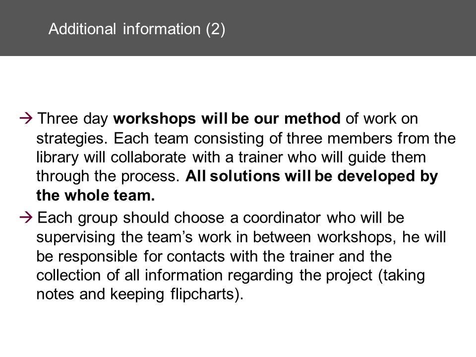 Additional information (2) Three day workshops will be our method of work on strategies.