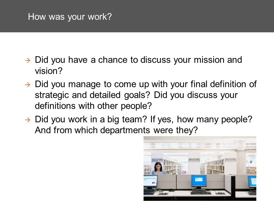 How was your work.Did you have a chance to discuss your mission and vision.