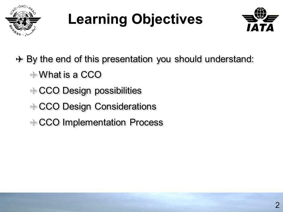 Learning Objectives By the end of this presentation you should understand: By the end of this presentation you should understand: What is a CCO What i
