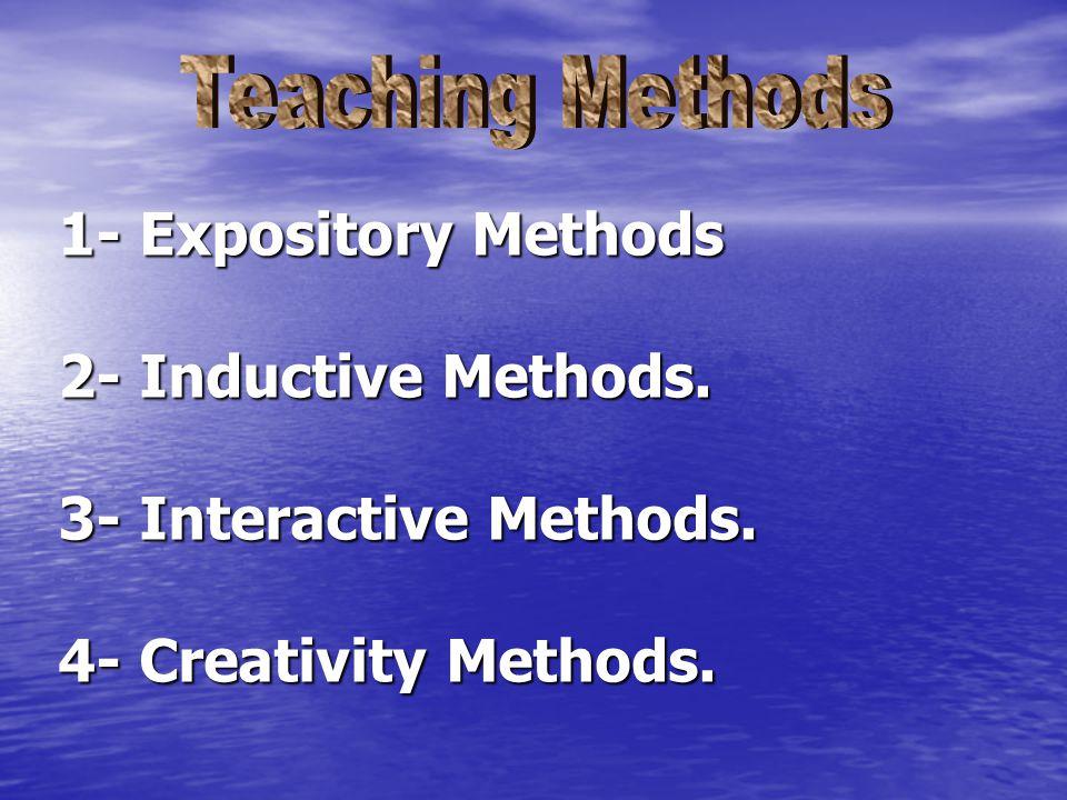 1- Expository Methods 2- Inductive Methods. 3- Interactive Methods. 4- Creativity Methods.