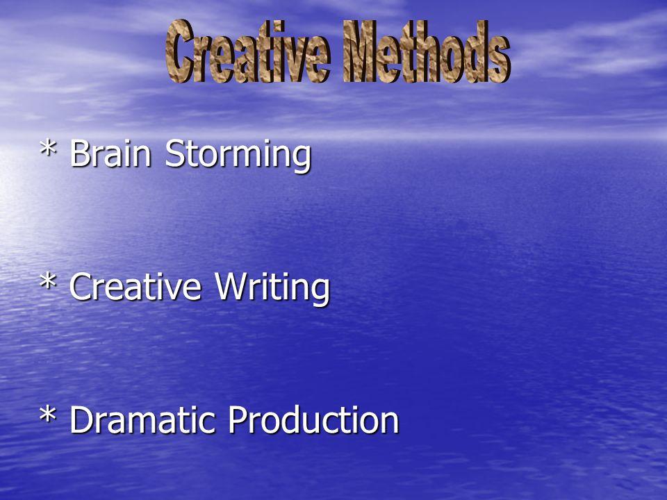 * Brain Storming * Creative Writing * Dramatic Production * Brain Storming * Creative Writing * Dramatic Production