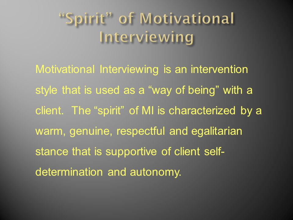 Motivational Interviewing is an intervention style that is used as a way of being with a client.