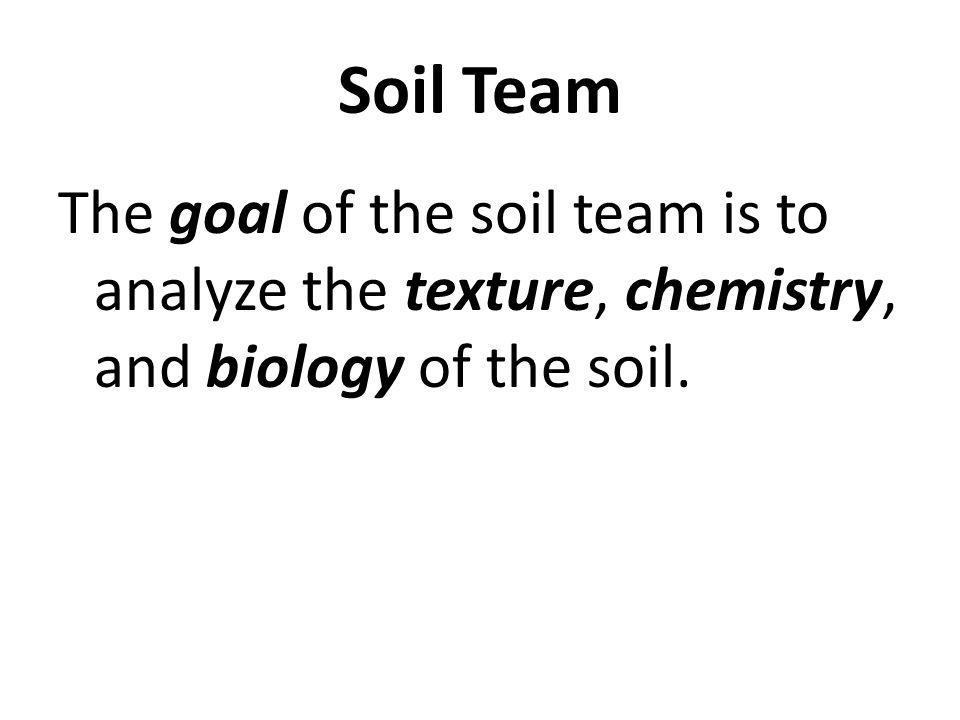 The goal of the soil team is to analyze the texture, chemistry, and biology of the soil. Soil Team