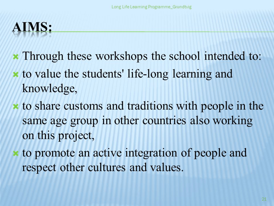 Through these workshops the school intended to: to value the students life-long learning and knowledge, to share customs and traditions with people in the same age group in other countries also working on this project, to promote an active integration of people and respect other cultures and values.