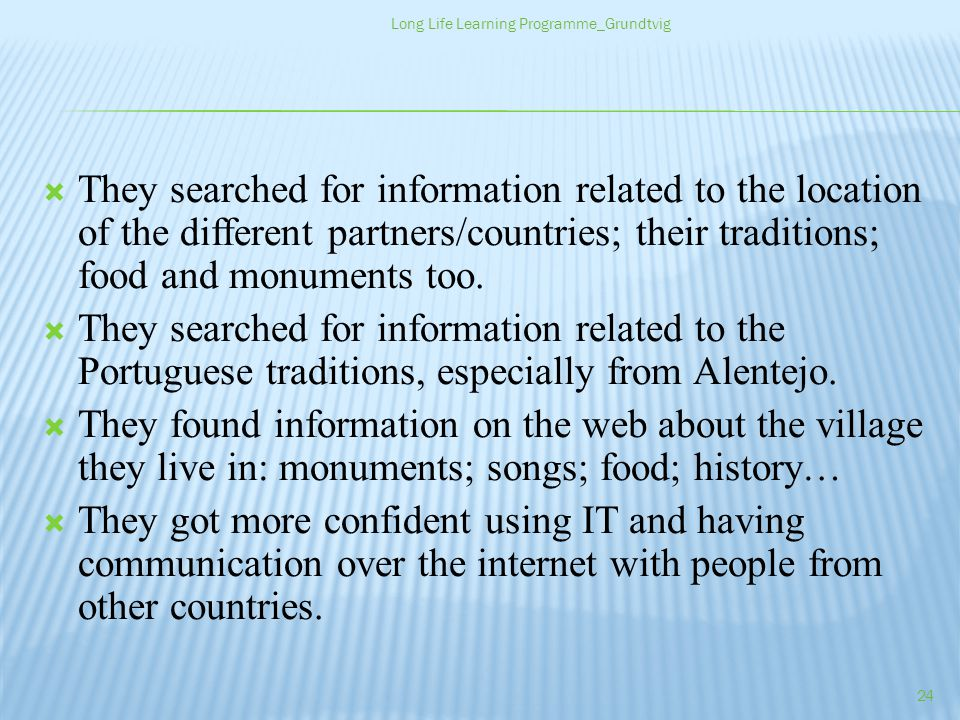 They searched for information related to the location of the different partners/countries; their traditions; food and monuments too.