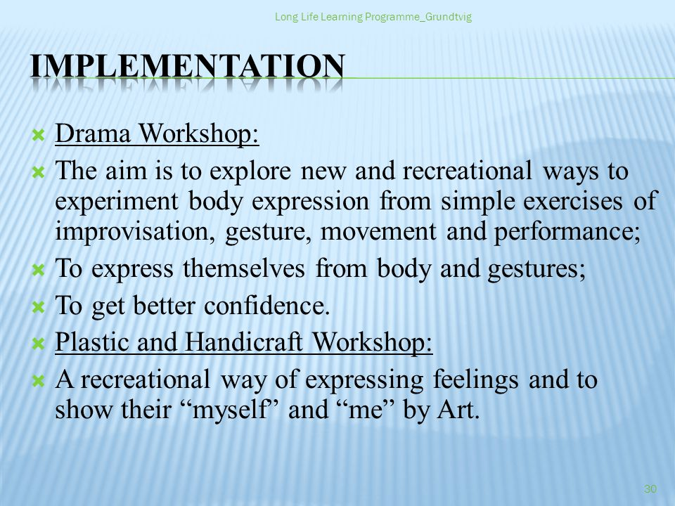 Drama Workshop: The aim is to explore new and recreational ways to experiment body expression from simple exercises of improvisation, gesture, movement and performance; To express themselves from body and gestures; To get better confidence.
