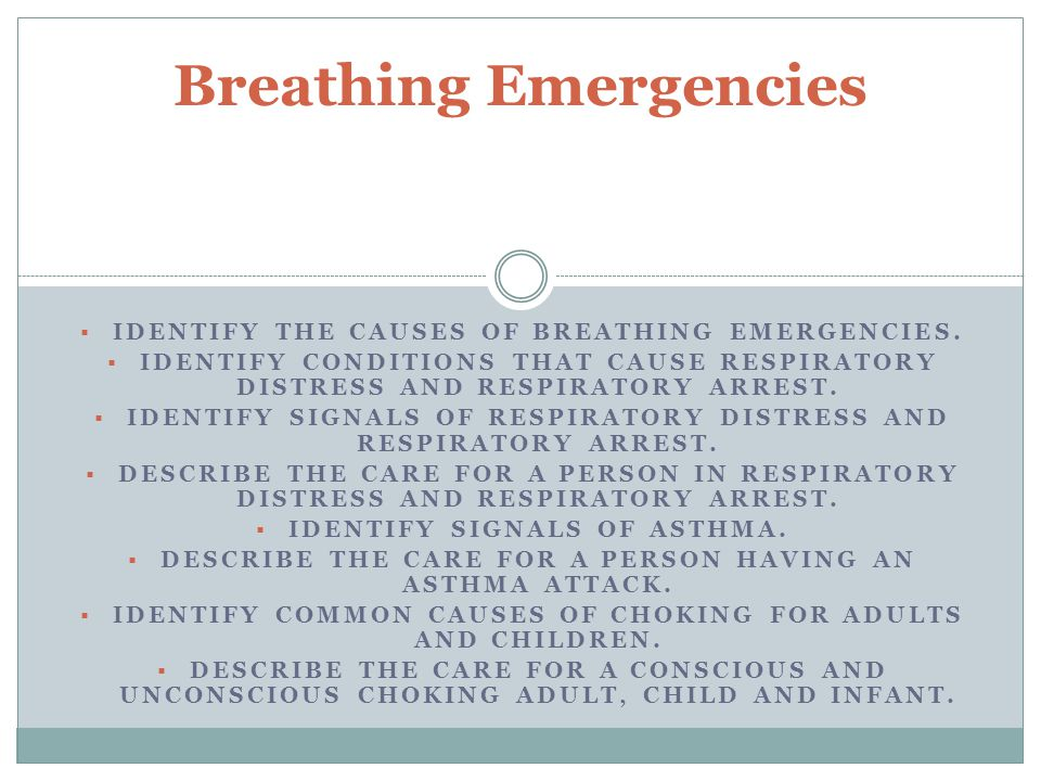 IDENTIFY THE CAUSES OF BREATHING EMERGENCIES. IDENTIFY CONDITIONS THAT CAUSE RESPIRATORY DISTRESS AND RESPIRATORY ARREST. IDENTIFY SIGNALS OF RESPIRAT