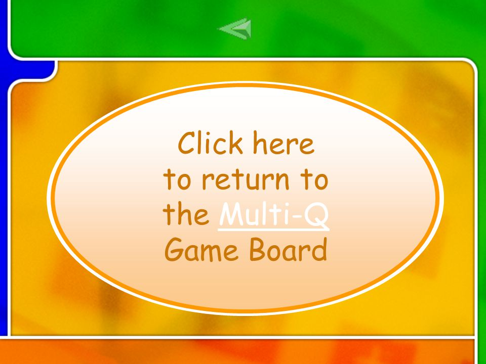 ReturnReturn Click here to return to the Multi-Q Game BoardMulti-Q