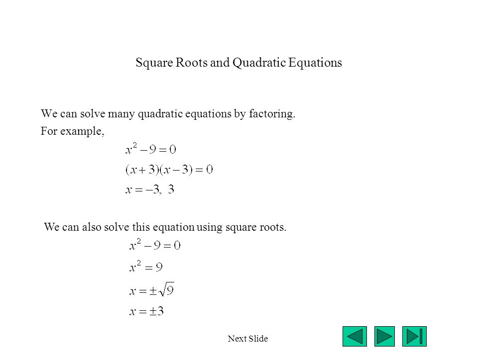 (Cont.) Even if the solutions dont come out as whole numbers, its still pretty easy to use square roots.