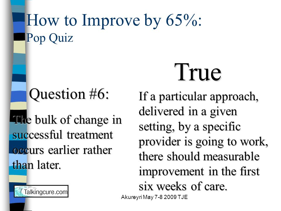 Akureyri May 7-8 2009 TJE How to Improve by 65%: Pop Quiz Last Question.