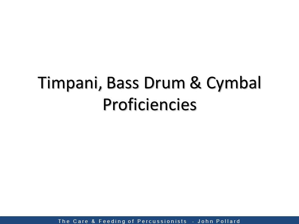 Timpani, Bass Drum & Cymbal Proficiencies The Care & Feeding of Percussionists - John Pollard