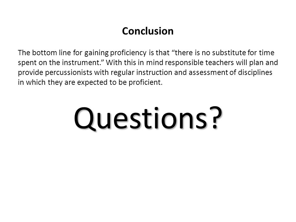 Conclusion The bottom line for gaining proficiency is that there is no substitute for time spent on the instrument.