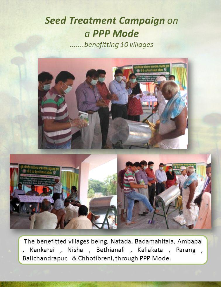 Seed Treatment Campaign on a PPP Mode.......benefitting 10 villages The benefitted villages being, Natada, Badamahitala, Ambapal, Kankarei, Nisha, Bet