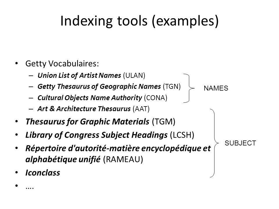 Indexing tools (examples) Getty Vocabulaires: – Union List of Artist Names (ULAN) – Getty Thesaurus of Geographic Names (TGN) – Cultural Objects Name