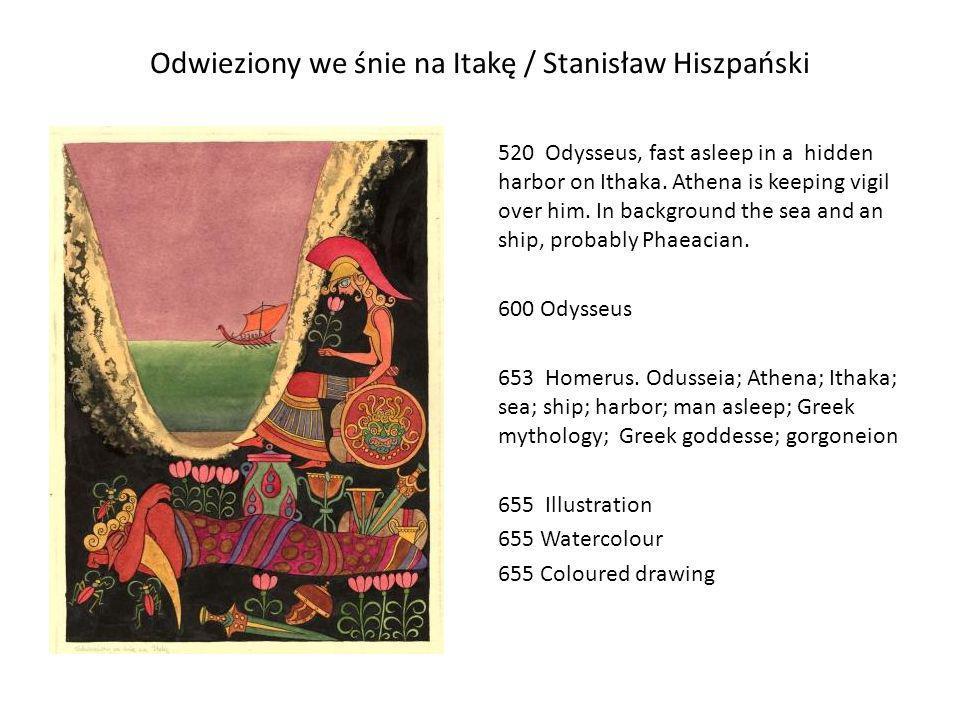 Odwieziony we śnie na Itakę / Stanisław Hiszpański 520 Odysseus, fast asleep in a hidden harbor on Ithaka. Athena is keeping vigil over him. In backgr