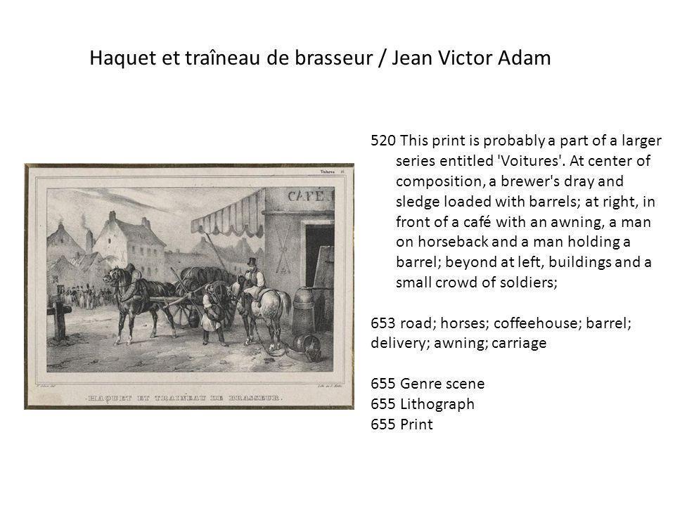 Haquet et traîneau de brasseur / Jean Victor Adam 520 This print is probably a part of a larger series entitled 'Voitures'. At center of composition,
