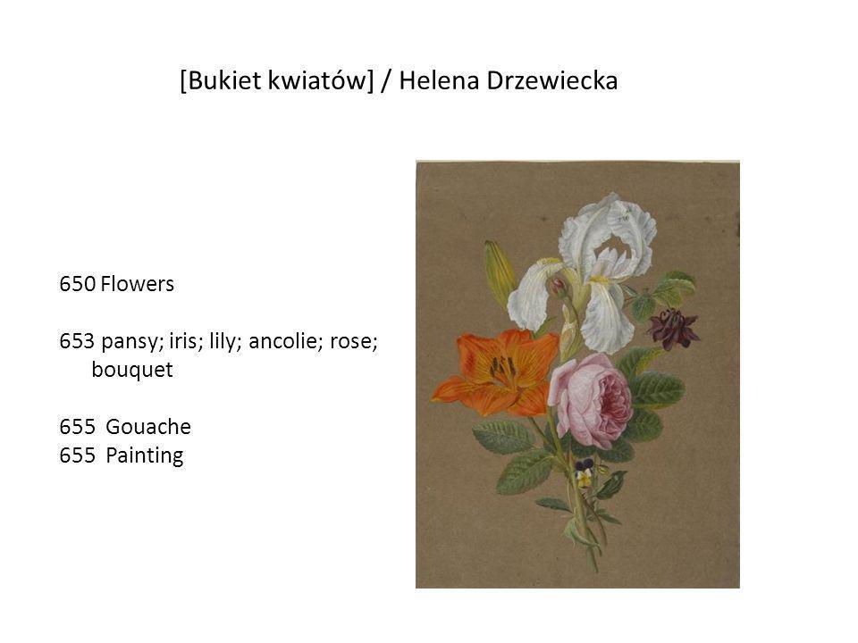 [Bukiet kwiatów] / Helena Drzewiecka 650 Flowers 653 pansy; iris; lily; ancolie; rose; bouquet 655 Gouache 655 Painting