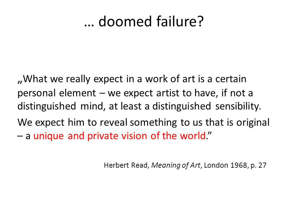 … doomed failure? What we really expect in a work of art is a certain personal element – we expect artist to have, if not a distinguished mind, at lea