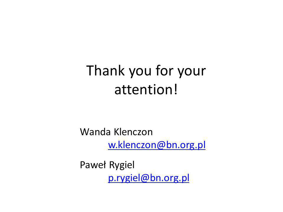 Thank you for your attention! Wanda Klenczon w.klenczon@bn.org.pl w.klenczon@bn.org.pl Paweł Rygiel p.rygiel@bn.org.pl p.rygiel@bn.org.pl