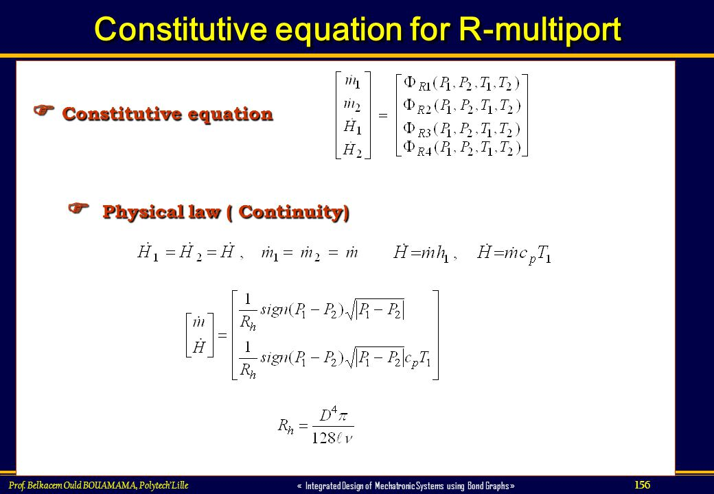 156 « Integrated Design of Mechatronic Systems using Bond Graphs » Prof. Belkacem Ould BOUAMAMA, PolytechLille Constitutive equation for R-multiport P