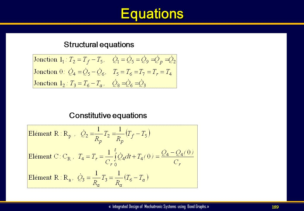 189 « Integrated Design of Mechatronic Systems using Bond Graphs.» EquationsEquations Structural equations Constitutive equations
