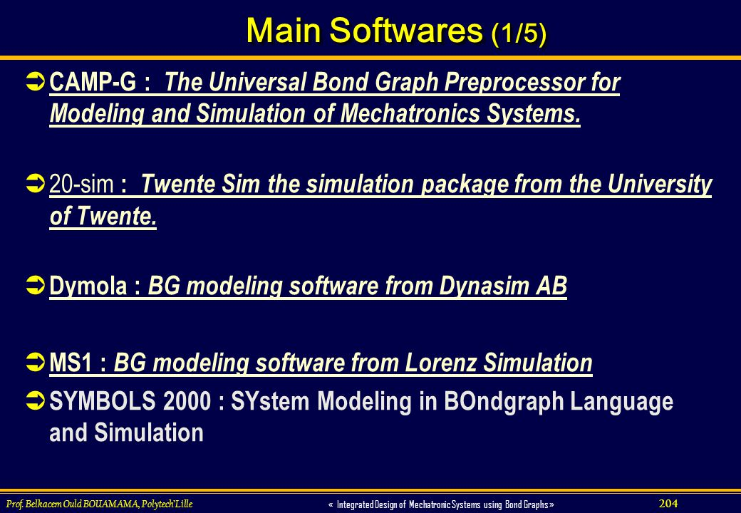 204 « Integrated Design of Mechatronic Systems using Bond Graphs » Prof. Belkacem Ould BOUAMAMA, PolytechLille Main Softwares (1/5) CAMP-G : The Unive