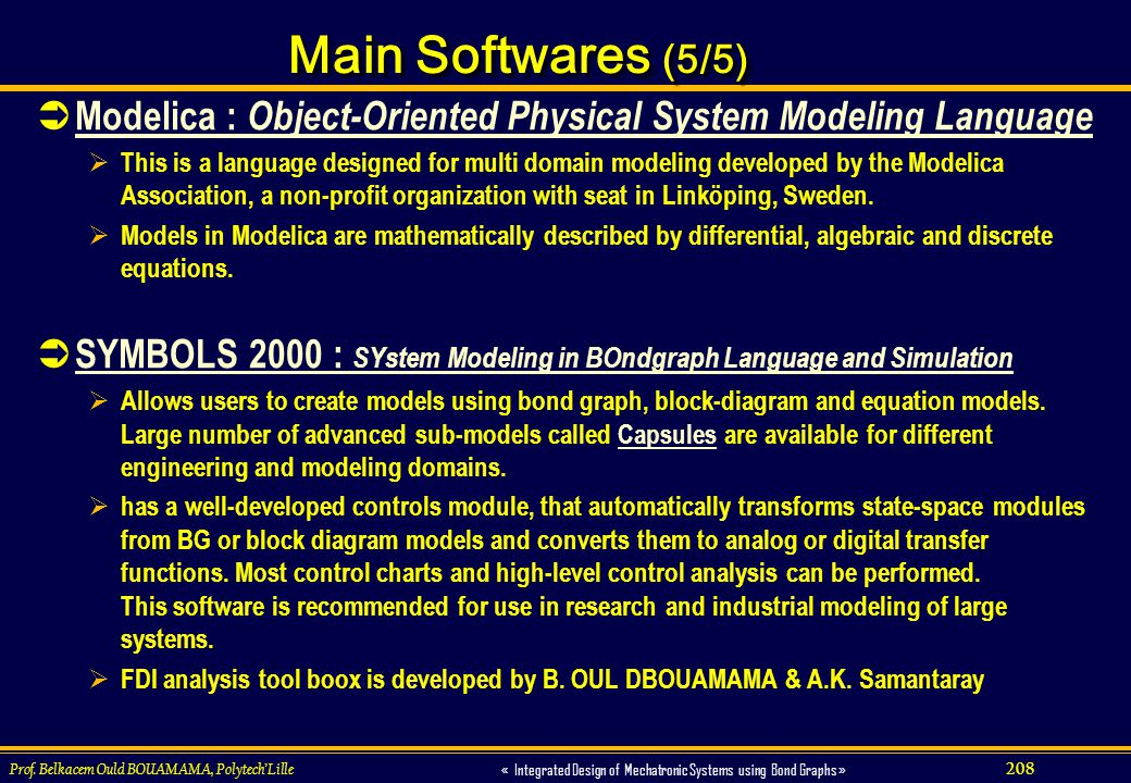 208 « Integrated Design of Mechatronic Systems using Bond Graphs » Main Softwares (5/5) Modelica : Object-Oriented Physical System Modeling Language M