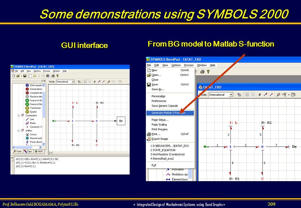 209 « Integrated Design of Mechatronic Systems using Bond Graphs » Prof. Belkacem Ould BOUAMAMA, PolytechLille Some demonstrations using SYMBOLS 2000