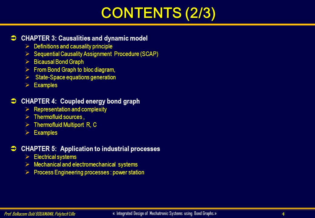 4 « Integrated Design of Mechatronic Systems using Bond Graphs.» Prof. Belkacem Ould BOUAMAMA, PolytechLille CONTENTS (2/3) CHAPTER 3: Causalities and