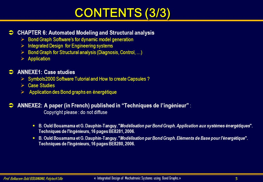 5 « Integrated Design of Mechatronic Systems using Bond Graphs.» CONTENTS (3/3) CHAPTER 6: Automated Modeling and Structural analysis Bond Graph Softw