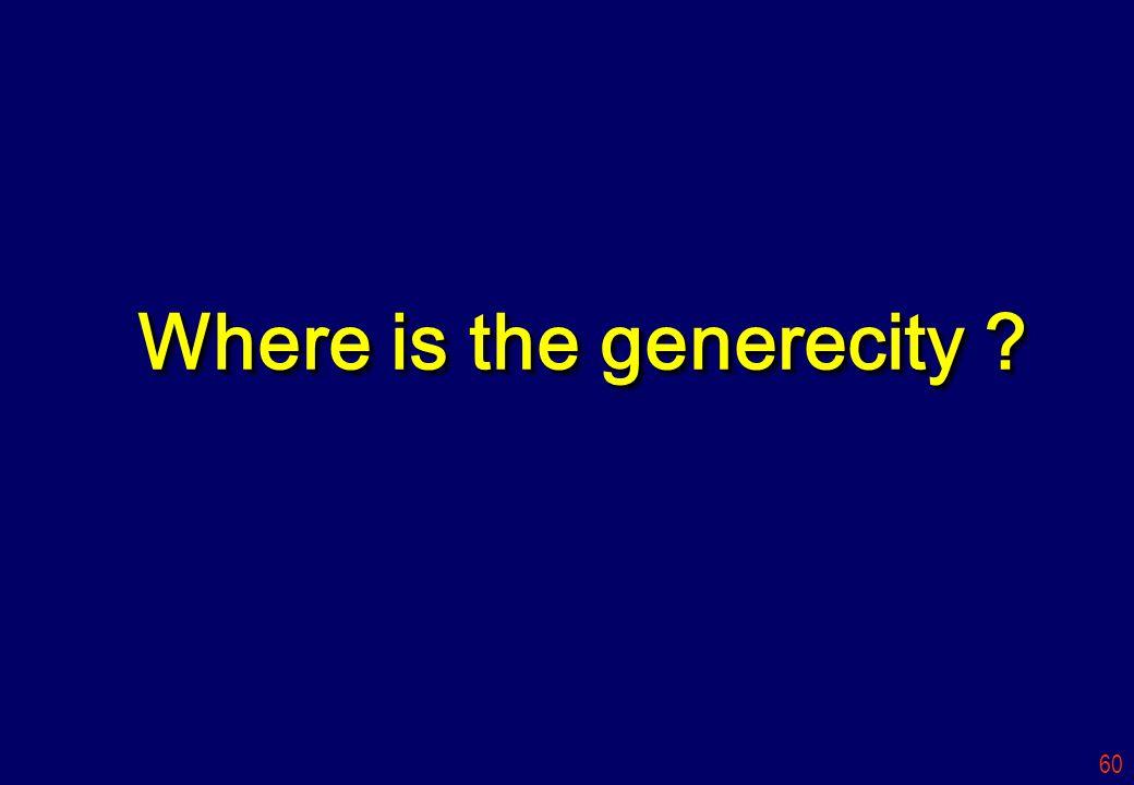 60 Where is the generecity ?