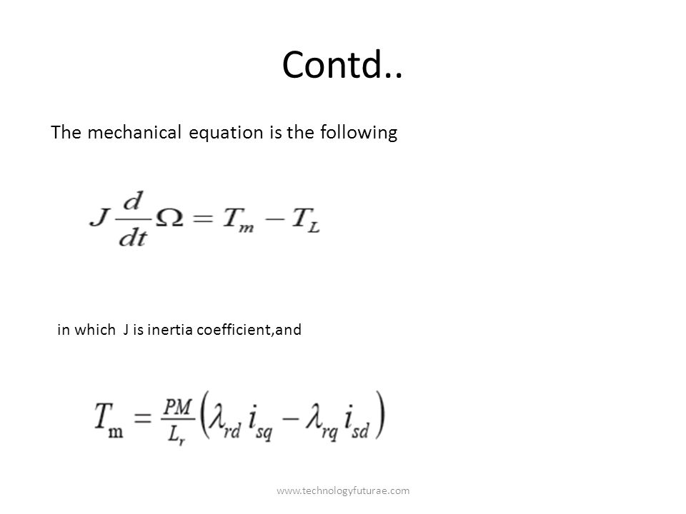 www.technologyfuturae.com Contd.. The mechanical equation is the following in which J is inertia coefficient,and