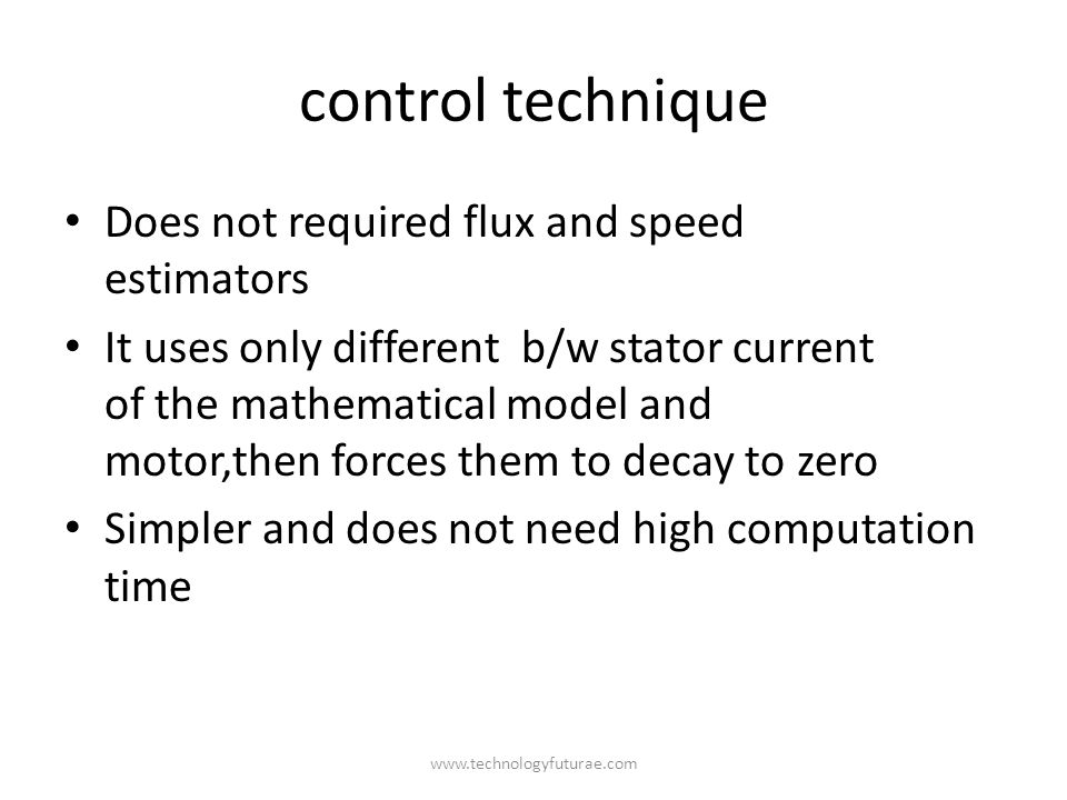 www.technologyfuturae.com control technique Does not required flux and speed estimators It uses only different b/w stator current of the mathematical