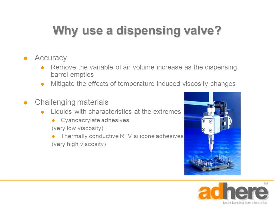 Why use a dispensing valve.