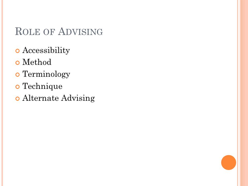 R OLE OF A DVISING Accessibility Method Terminology Technique Alternate Advising