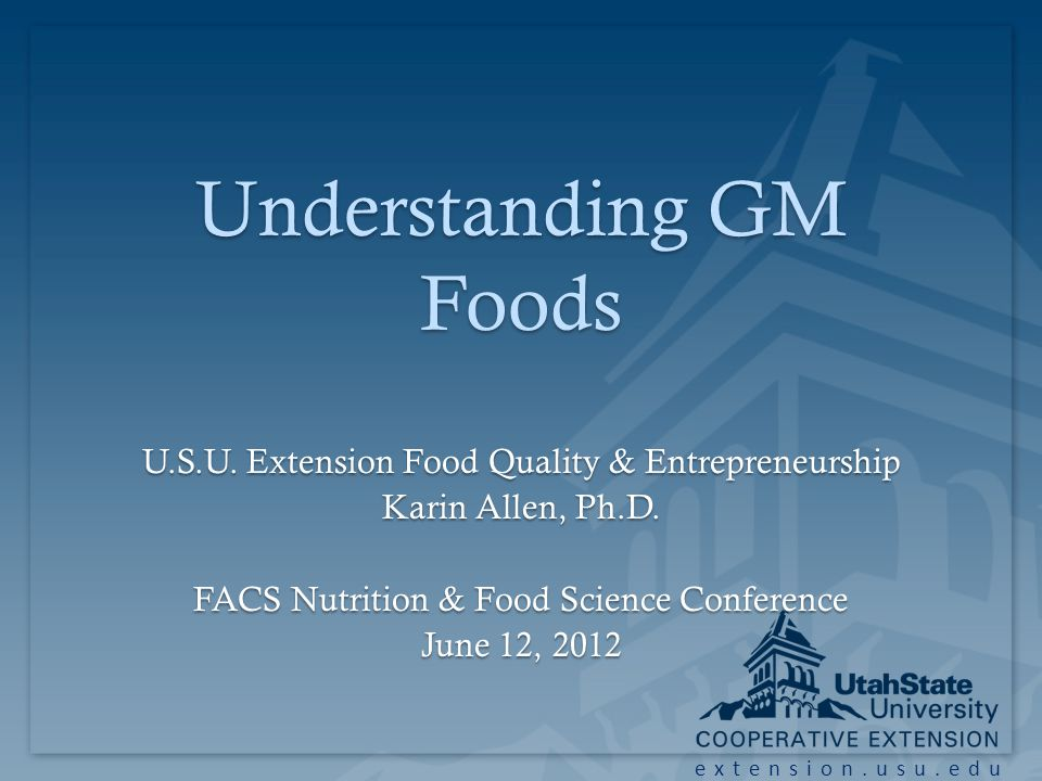 extension.usu.edu Understanding GM Foods U.S.U.