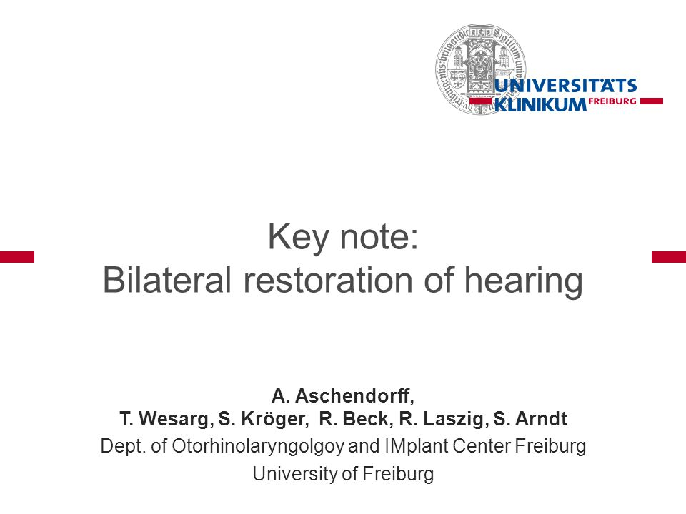 A. Aschendorff, T. Wesarg, S. Kröger, R. Beck, R. Laszig, S. Arndt Dept. of Otorhinolaryngolgoy and IMplant Center Freiburg University of Freiburg Key