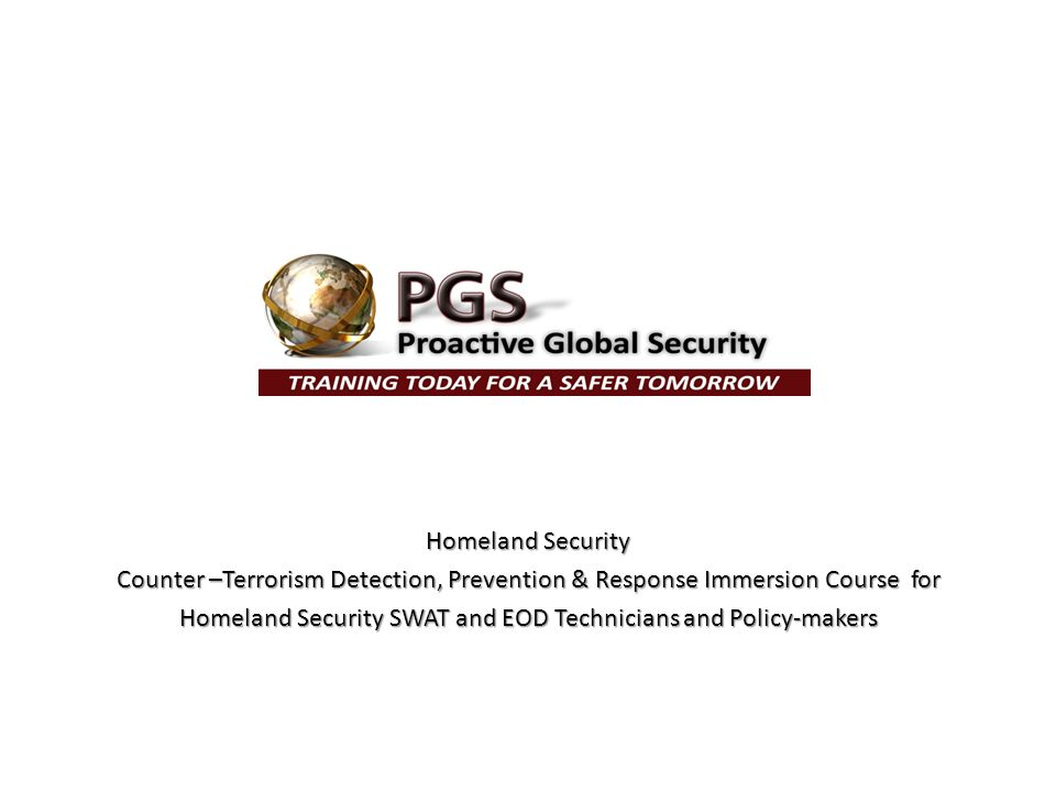 Homeland Security Counter –Terrorism Detection, Prevention & Response Immersion Course for Homeland Security SWAT and EOD Technicians and Policy-maker