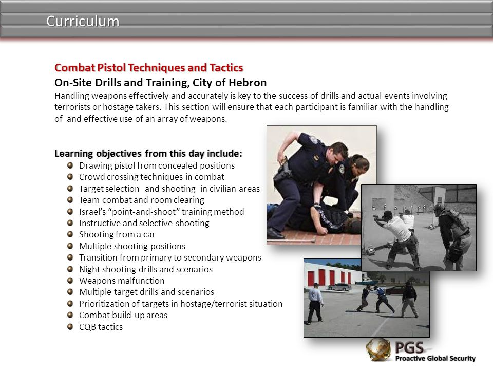 Learning objectives from this day include:Learning objectives from this day include: Drawing pistol from concealed positions Crowd crossing techniques