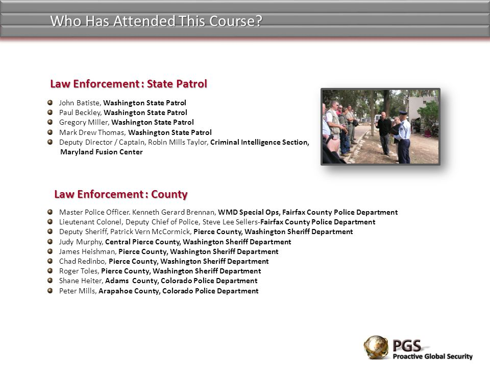 Who Has Attended This Course? John Batiste, Washington State Patrol Paul Beckley, Washington State Patrol Gregory Miller, Washington State Patrol Mark