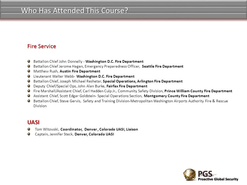 Who Has Attended This Course? Battalion Chief John Donnelly - Washington D.C. Fire Department Battalion Chief Jerome Hagen, Emergency Preparedness Off