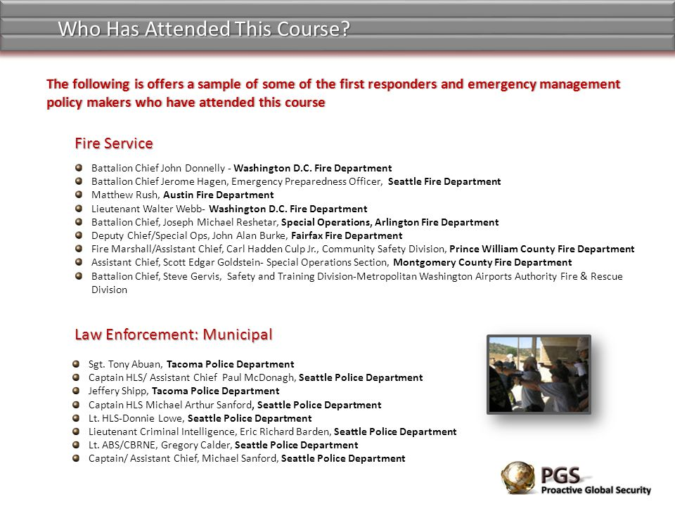 The following is offers a sample of some of the first responders and emergency management policy makers who have attended this course Who Has Attended This Course.
