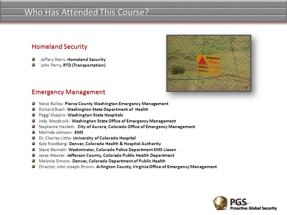 Who Has Attended This Course? Emergency Management Steve Bailey- Pierce County Washington Emergency Management Richard Buell- Washington State Departm