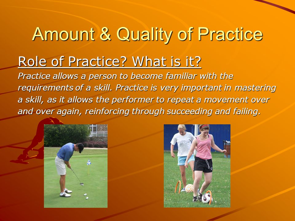 Amount & Quality of Practice Role of Practice.What is it.