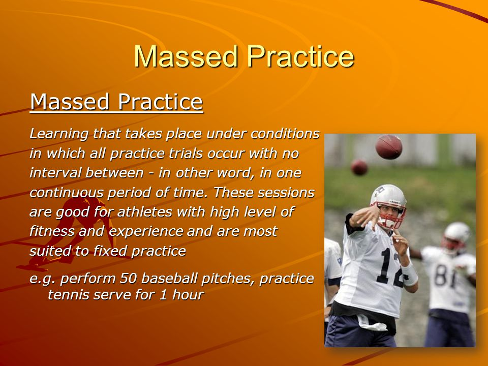 Massed Practice Learning that takes place under conditions in which all practice trials occur with no interval between - in other word, in one continuous period of time.