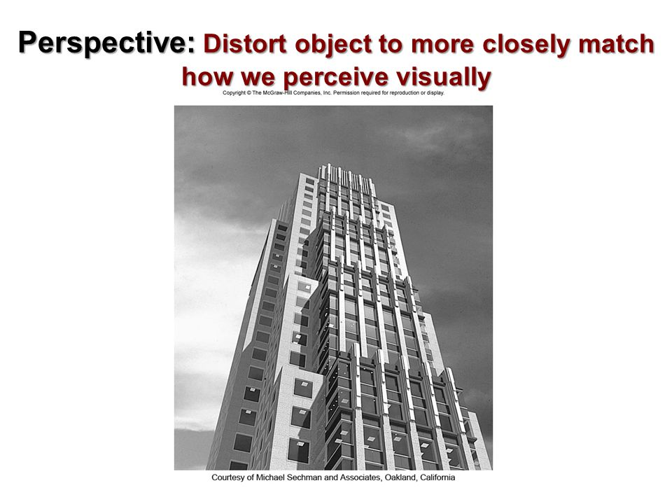 Perspective: Distort object to more closely match how we perceive visually