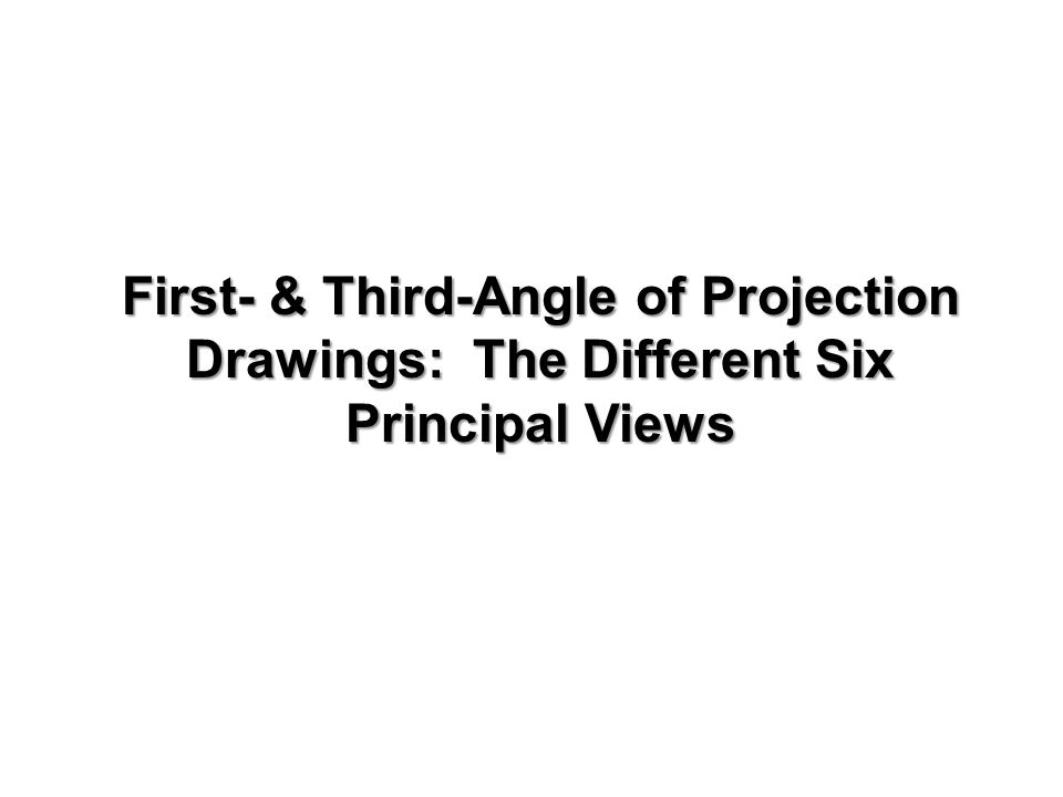 First- & Third-Angle of Projection Drawings: The Different Six Principal Views